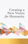 CREATING A NEW VISION FOR HUMANITY